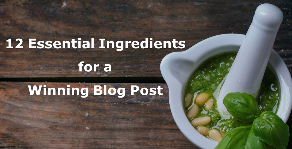 12 Essential Ingredients for a Winning Blog Post