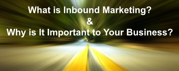 What is Inbound Marketing & Why is It Important to Your Business?